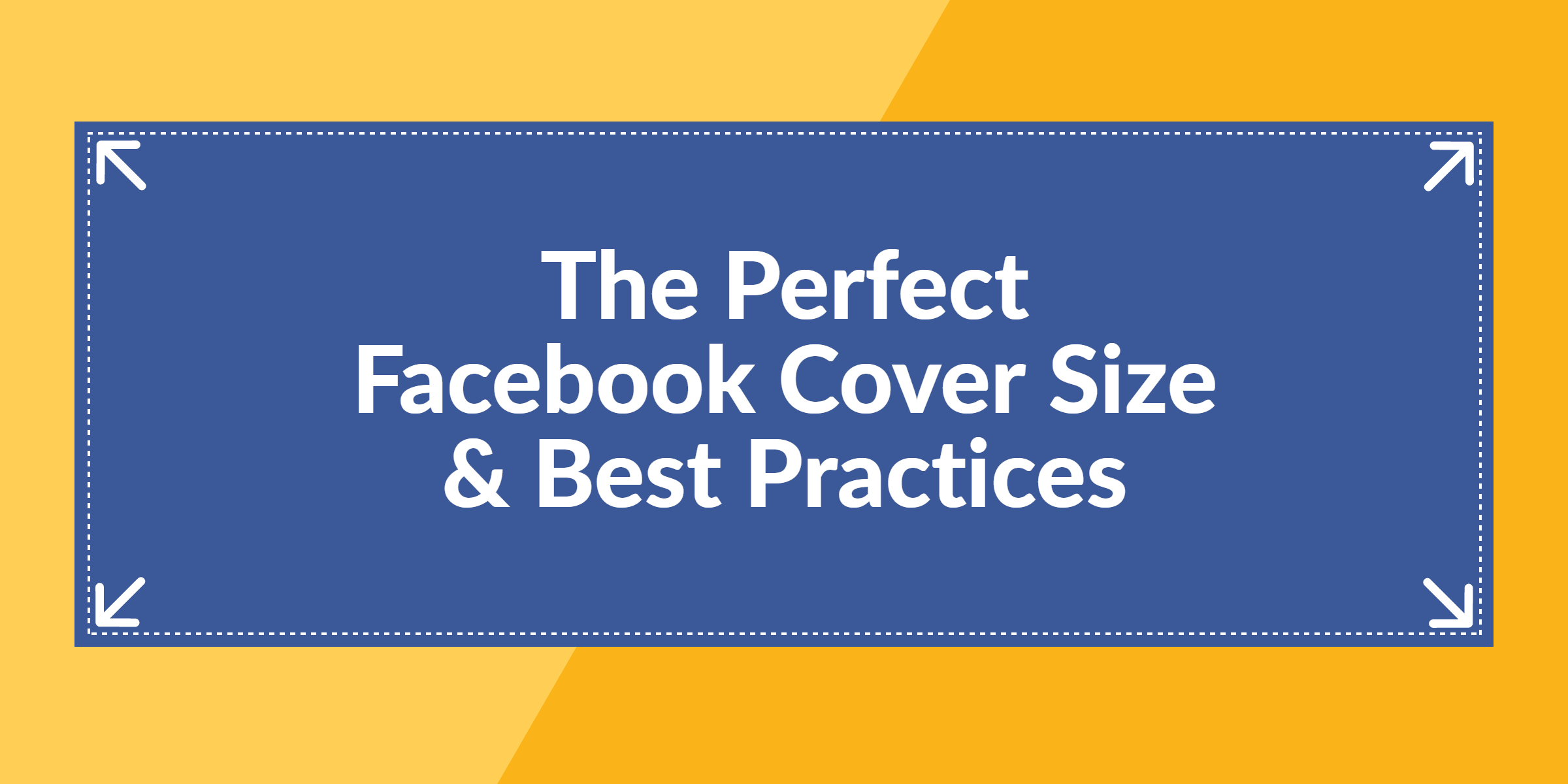The Perfect Facebook Cover Photo Size & Best Practices