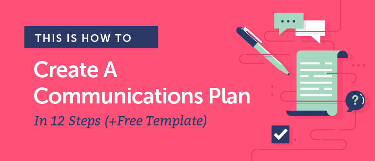 Communications Plan Template: How to Build Yours In 12 Steps